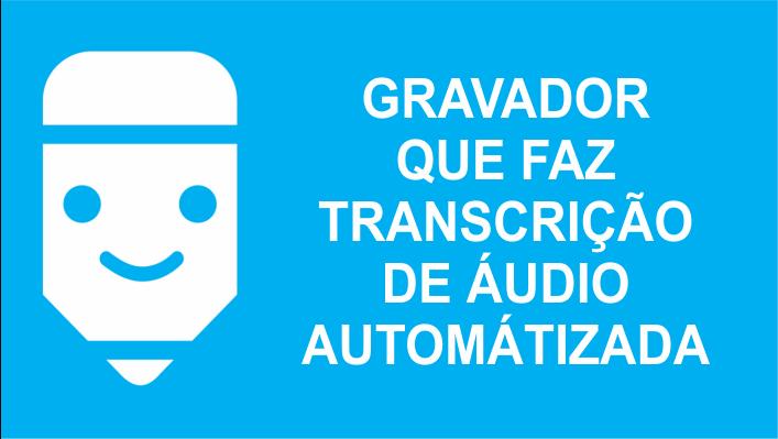 gravador com transcrição de áudio automático