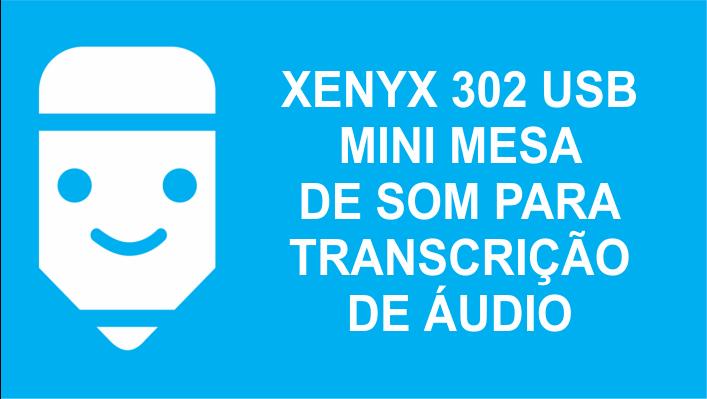xenyx 302 usb para transcrição de áudio
