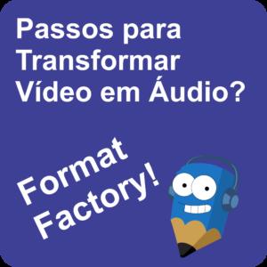 Lápis Azul Passos para Transformar Áudio em Vídeo com Format Factory