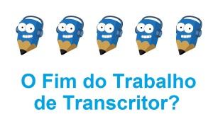Figura - O Fim do Trabalho de Transcritor