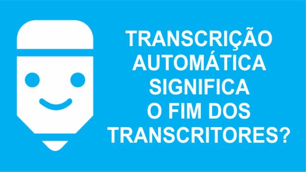 Transcrição automática é o fim do trabalho de transcritor?