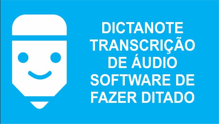 transcrever de voz para texto dictanote-programa-de-transcricao-de-audio-e-ditado-automatico