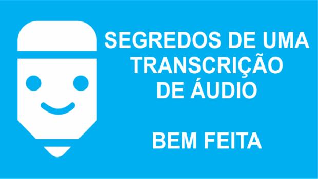 O segredo de uma transcrição bem feita na transcrição de áudio