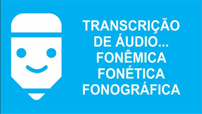 Transcrição fonética e fonêmica na transcrição de áudio