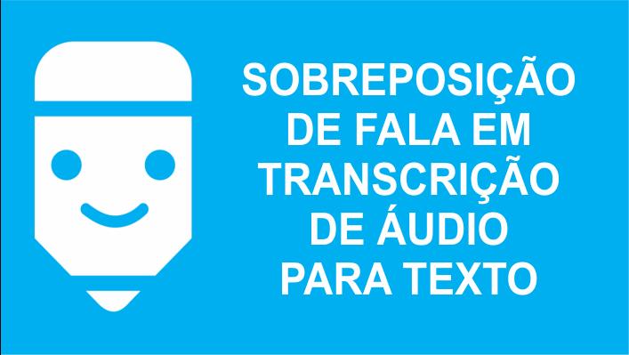Sobreposição de fala em transcrição de áudio