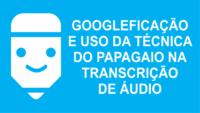 Googleficação na transcrição de áudio