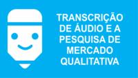 transcrição de pesquisa de mercado transcrição de áudio em texto