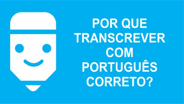 Por que transcrever com português correto