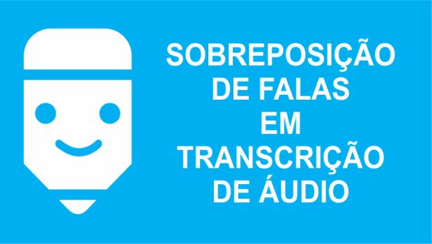 sobreposição de falas em transcrição de áudio