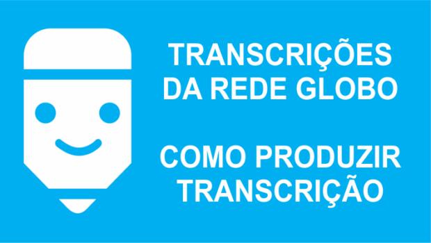 Transcrições da Rede Globo como fazer transcrição de áudio