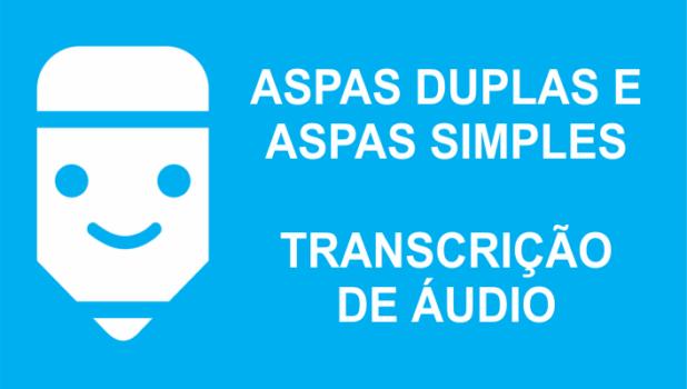 O uso de aspas duplas e simples em transcrição de áudio