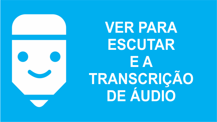 Ver para escutar, cuidado com o que fala na transcrição de áudio