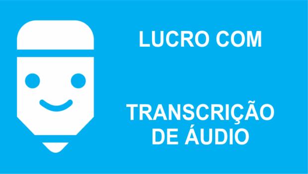 Lucro com transcrição de audio