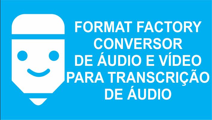 Format Factory conversor de audio e video