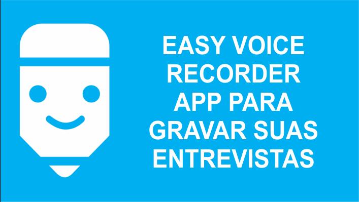 Easy Voice Recorder APP bom para gravar entrevistas