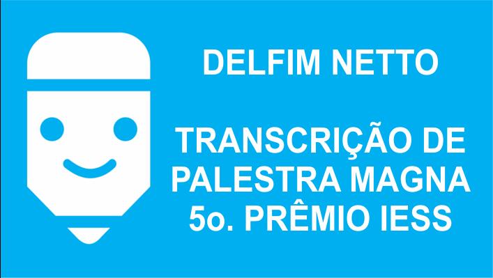 Palestra de Delfim Netto IESS