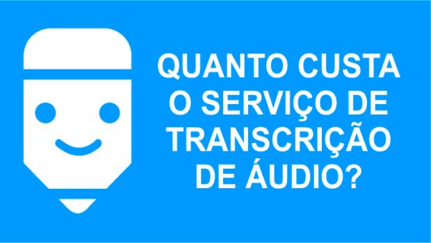 Preço de transcrição. Quanto custa o serviço de transcrição de áudio