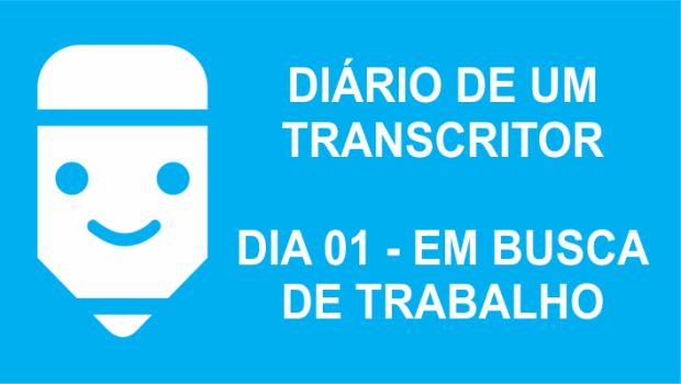diário de um transcritor 01 quero trabalhar