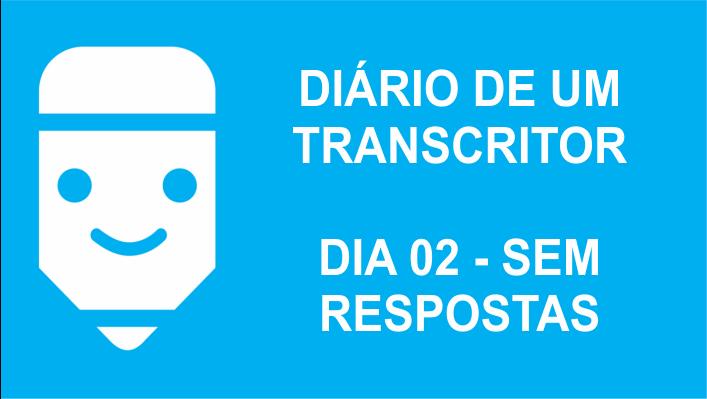 diário de um transcritor dia 02 sem resposta