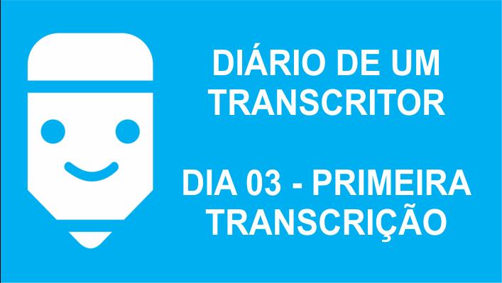 diário de um transcritor 03 a primeira transcrição