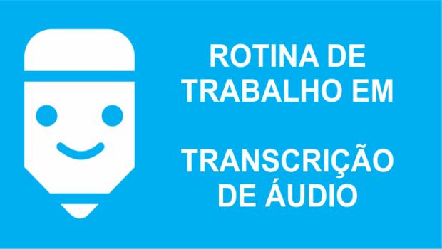 rotina de trabalho de um transcritor