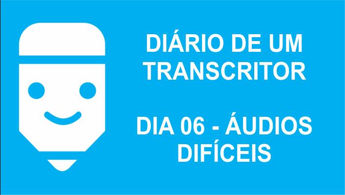 diário de um transcritor 06 áudios difíceis