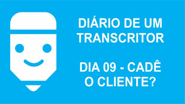 diário de um transcritor cadê o cliente?