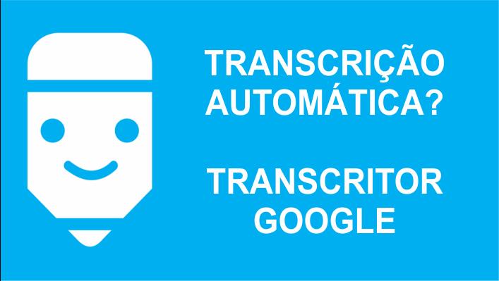 transcrição google, transcritor google