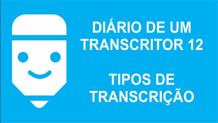 Diário de um transcritor 12 - tipos de transcrição