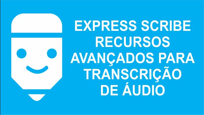 Express Scribe recursos avançados