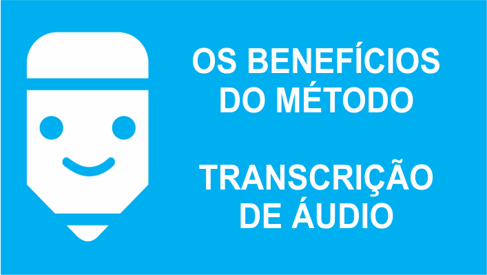 Os benefícios do método na transcrição de audio