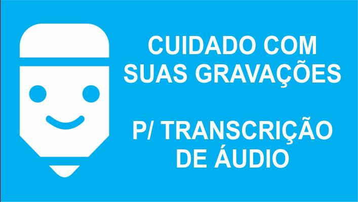 Cuidado com suas gravações para transcrição de áudio