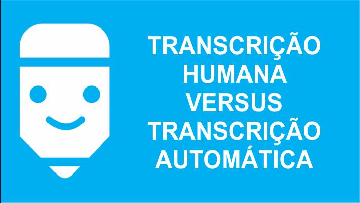 transcrição humana versus transcrição automática em transcrição de áudio em texto