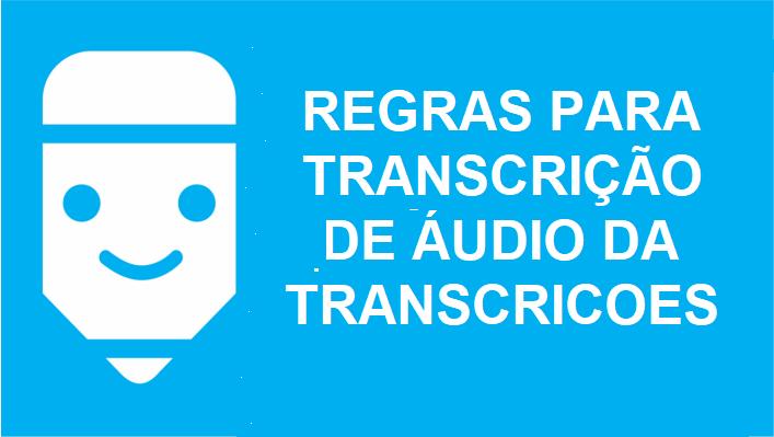 Regras de transcrição de áudio da TRANSCRICOES.com.br