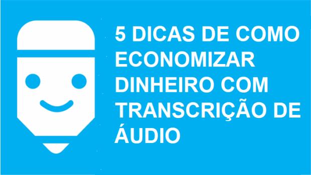 6 dicas de como economizar com transcrição de áudio