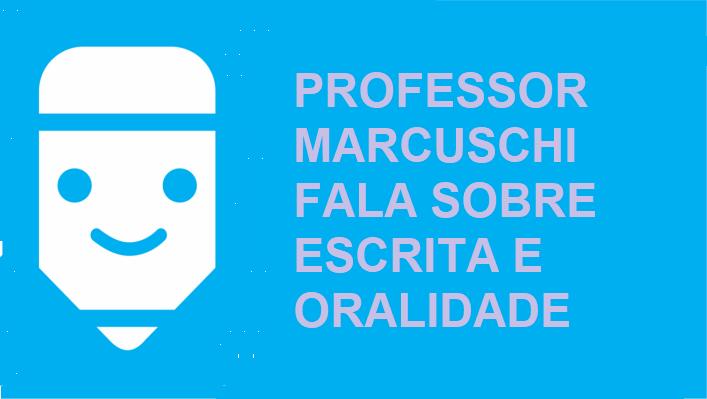 Professor Marcuschi fala sobre oralidade e escrita