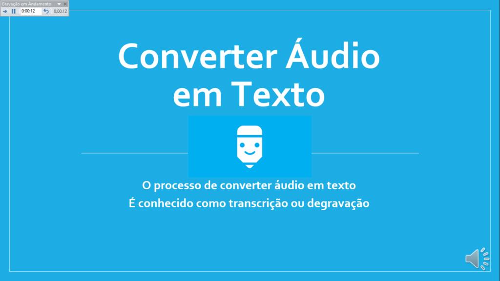 converter áudio para texto é o ato de transcrever ou degravar